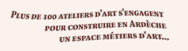Plus de 100 ateliers d'art s'engagent pour construire en Ardèche un espace métiers d'art...